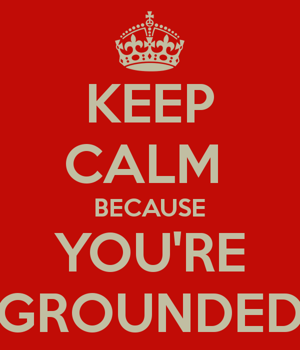keep-calm-because-you-re-grounded